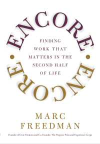 Encore Finding Work That Matters in the Second Half of Life by Marc Freedman