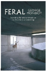 Feral: Searching for Enchantment on the Frontiers of Rewilding